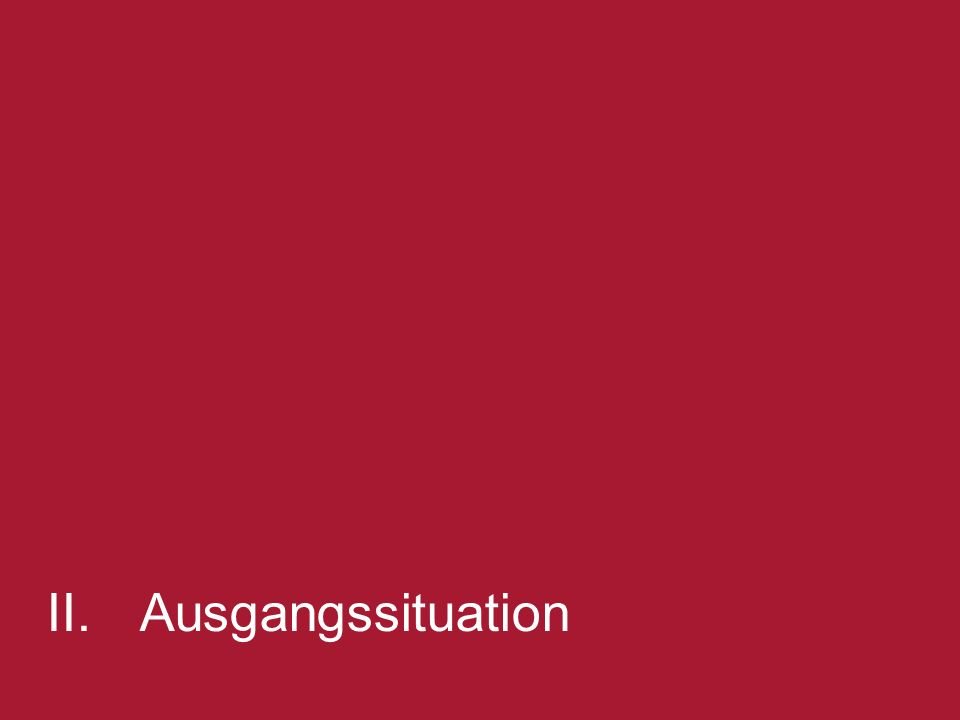II. Ausgangssituation 5 [change title in View/Header and Footer] 5